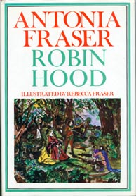 The cover for the 1971 edition of Antonia Fraser's Robin Hood, published by Griffin House in Toronto. Illustration by Rebecca Fraser