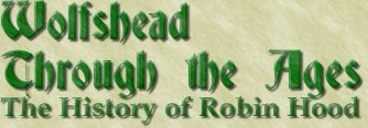 WOLFSHEAD THROUGH THE AGES -- The History of Robin Hood